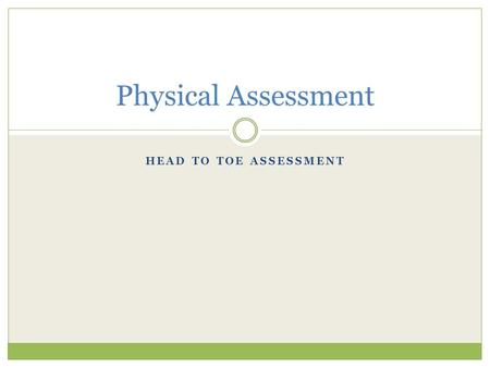Physical Assessment Head to toe assessment.