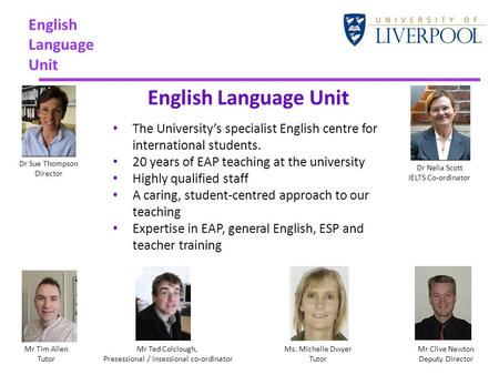 English Language Unit The University's specialist English centre for international students. 20 years of EAP teaching at the university Highly qualified.