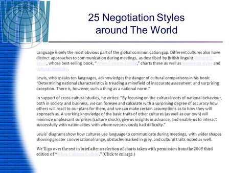 25 Negotiation Styles around The World Language is only the most obvious part of the global communication gap. Different cultures also have distinct approaches.