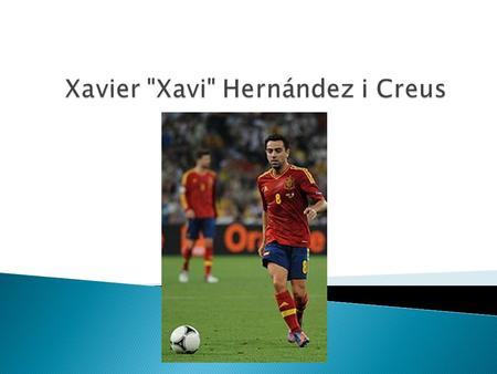  Xavi was born in Terrassa, Spain  Xavi began playing soccer at the age of 11  Xavi came through La Masia, the Barcelona youth soccer academy  Xavi.