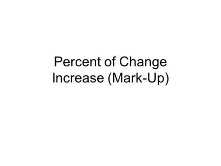 Percent of Change Increase (Mark-Up). Warm-Up Over the years, some prices increase. Study the change in gasoline prices from 1930 to 1960. Price of a.