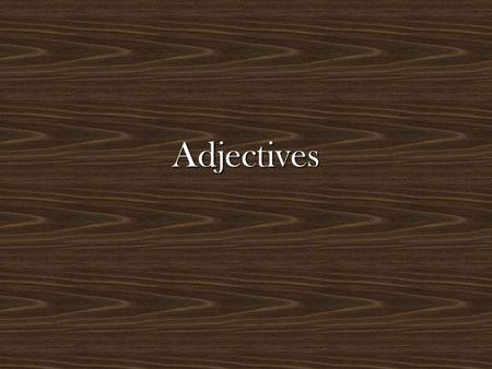 Adjectives. What are they? Words that describe people and things are called adjectivesWords that describe people and things are called adjectives In Spanish,