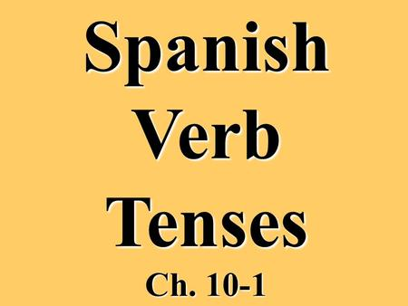 SpanishVerbTenses Ch. 10-1. Simple Tenses (made up of one word) Present Indicative Preterite Preterite Compound Tenses (made up of more than one word)