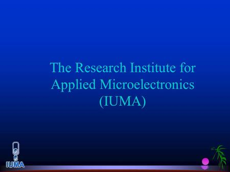 The Research Institute for Applied Microelectronics (IUMA) The Research Institute for Applied Microelectronics (IUMA)