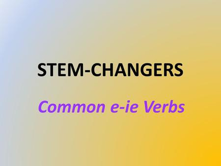 STEM-CHANGERS Common e-ie Verbs to close cerrar e-ie.