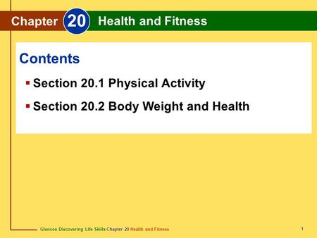 Glencoe Discovering Life Skills Chapter 20 Health and Fitness Chapter 20 Health and Fitness 1  Section 20.1 Physical Activity  Section 20.2 Body Weight.