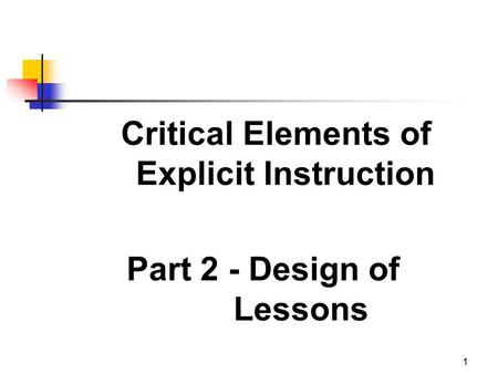 1 Critical Elements of Explicit Instruction Part 2 - Design of Lessons.