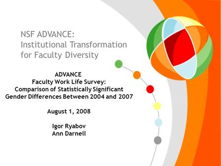 NSF ADVANCE: Institutional Transformation for Faculty Diversity ADVANCE Faculty Work Life Survey: Comparison of Statistically Significant Gender Differences.