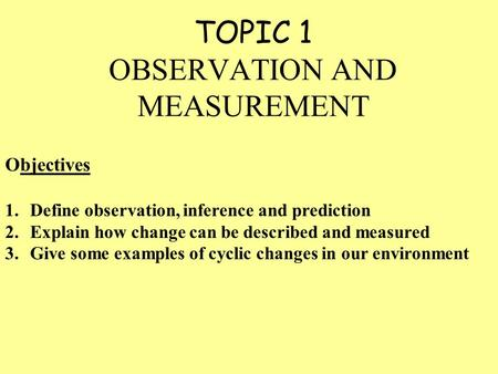 TOPIC 1 OBSERVATION AND MEASUREMENT