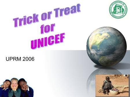 UPRM 2006. What is UNICEF? UNICEF, the United Nations Children's Fund, was founded in 1946 to meet the emergency needs of children in war-torn Europe,