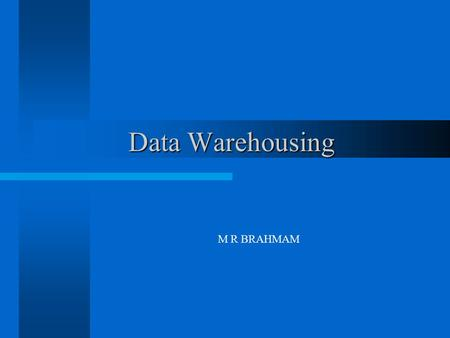 Data Warehousing M R BRAHMAM. Data Warehousing - Architecture Enterprise Data Warehouse Enterprise Data Warehouse Data Mart Execution Systems CRM ERP.