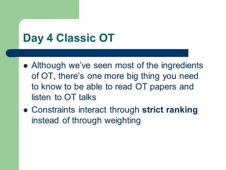 Day 4 Classic OT Although we've seen most of the ingredients of OT, there's one more big thing <strong>you</strong> need to know to be able to read OT papers and listen.