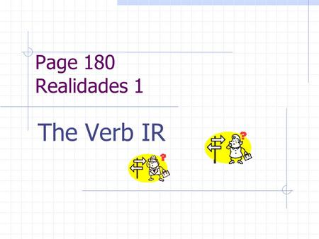 Page 180 Realidades 1 The Verb IR. REGULAR VERBS Verbs that follow certain patterns are called REGULAR verbs. -ar endings = o, as, a, amos & an -er endings.