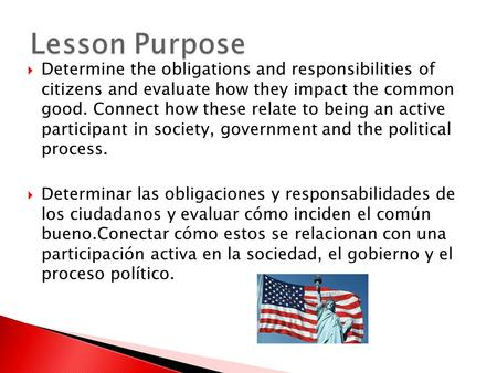 Lesson Purpose Determine the obligations and responsibilities of citizens and evaluate how they impact the common good. Connect how these relate to being.