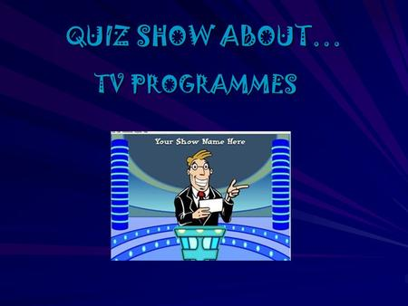 QUIZ SHOW ABOUT… TV PROGRAMMES INSTRUCTIONS The team that answers the maximum number of questions will be the winner!!! The team that answers the maximum.