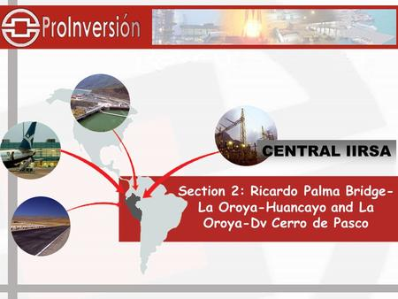 Section 2: Ricardo Palma Bridge- La Oroya-Huancayo and La Oroya-Dv Cerro de Pasco CENTRAL IIRSA.