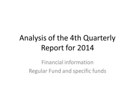 Analysis of the 4th Quarterly Report for 2014 Financial information Regular Fund and specific funds.