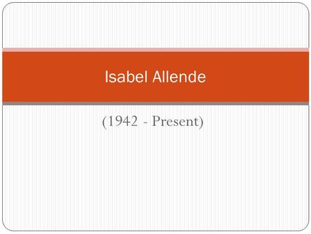 (1942 - Present) Isabel Allende. Biography Novelist, translator, journalist, political activist, daughter, mother, and wife. Born in 1942 in Lima, Peru.