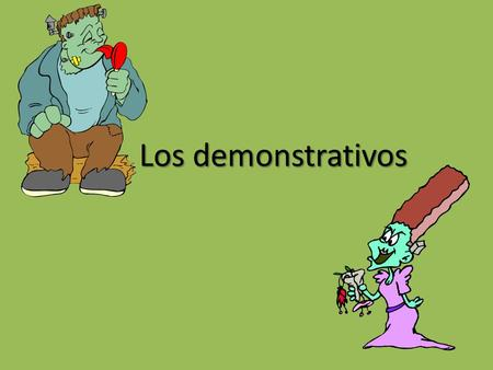 Los demonstrativos Los demonstrativos. Los adjetivos There are three kinds of demonstratives that are used to express position. – NEAR – FARTHER AWAY.