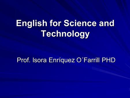 English for Science and Technology Prof. Isora Enríquez O´Farrill PHD.