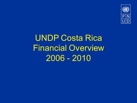 UNDP Costa Rica Financial Overview 2006 - 2010. Programme Delivery Period 2003-2006 (US$ millions) $2,48 +22% $3,03.