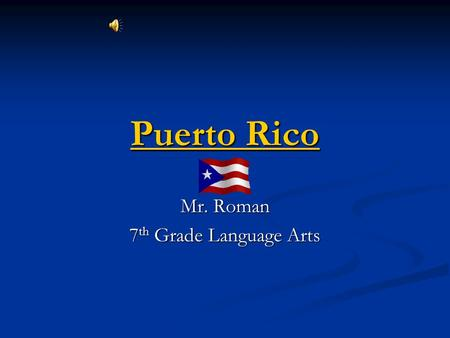 Puerto Rico Puerto Rico Mr. Roman 7 th Grade Language Arts.
