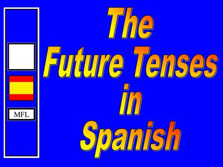 MFL MFL ©CAS 2002 To achieve a Grade C or above at GCSE, you will have to use the Future Tenses in your Speaking and Writing. Future Tense I am going.