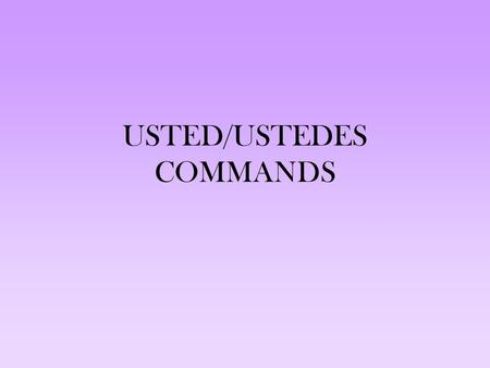 USTED/USTEDES COMMANDS. These are sooooooooo easy. Well, they're easy if you did a good job of learning how to form the subjunctive and not so much if.