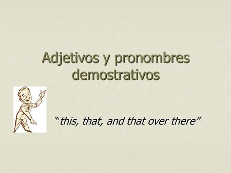 "Adjetivos y pronombres demostrativos ""this, that, and that over there"""