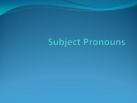 Subject Pronouns.
