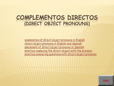 Explanation of direct object pronouns in English direct object pronouns in English and Spanish placement of direct object pronouns in Spanish practice.
