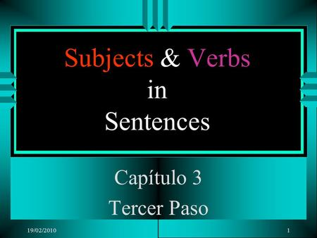 19/02/20101 Subjects & Verbs in Sentences Capítulo 3 Tercer Paso.