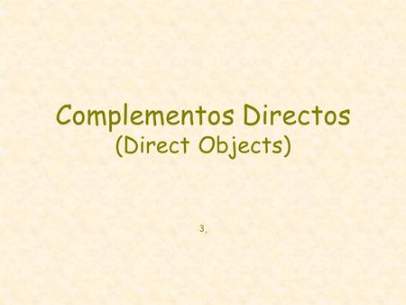 Complementos Directos (Direct Objects) 3,. What does a direct object pronoun do? A direct object pronoun takes the place of a direct object. For example: