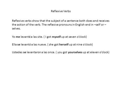 Reflexive Verbs Reflexive verbs show that the subject of a sentence both does and receives the action of the verb. The reflexive pronouns in English end.