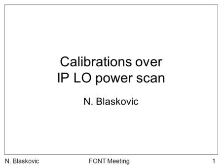 FONT Meeting1 Calibrations over IP LO power scan N. Blaskovic.