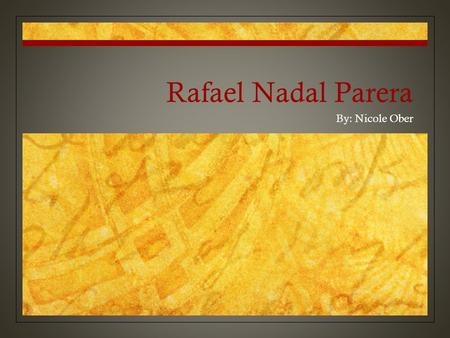 Rafael Nadal Parera By: Nicole Ober. Biography Rafael Nadal Parera was born on June 3, 1986, in the Balearic Islands, Spain. They then nicknamed him 'Rafa'.