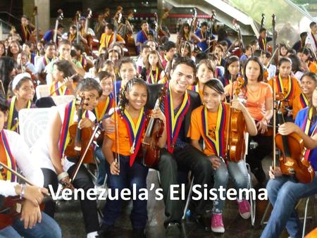 Venezuela's El Sistema. Presentation designed for the I, Culture Eastern Partnership Days Brussels, 27 November 2012 Venezuela's El Sistema These slides.