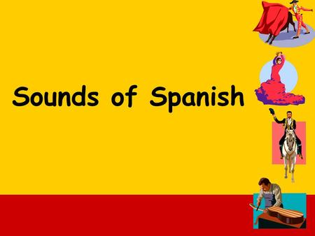Sounds of Spanish. Unlike French, in Spanish you must pronounce every single letter except 'h'. Once you have learnt the sounds of Spanish you can pronounce.