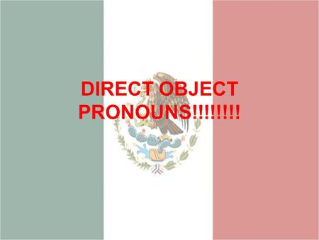 DIRECT OBJECT PRONOUNS!!!!!!!!. Direct objects answer the questions What? Or who(m)? After the verb What are the direct objects in these sentences: Escuchamos.