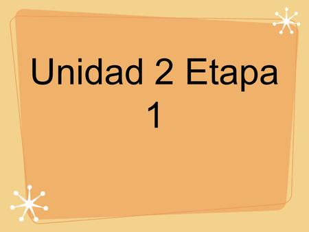 Unidad 2 Etapa 1. Possessive Adjectives and Pronouns As you know, possessive adjectives show personal relationships or possession and they agree in gender.