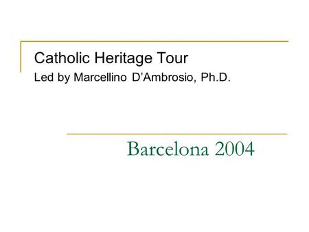Barcelona 2004 Catholic Heritage Tour Led by Marcellino D'Ambrosio, Ph.D.