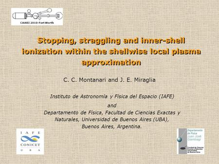 Stopping, straggling and inner-shell ionization within the shellwise local plasma approximation C. C. Montanari and J. E. Miraglia Instituto de Astronomía.