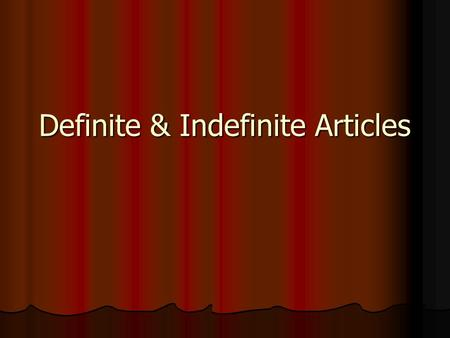 Definite & Indefinite Articles