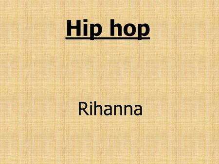 Hip hop Rihanna. Robyn Rihanna Fenty Is a Barbadian singer and songwrit er hiphop Born in Saint Michael, Barbados, at the age of 16 he moved toUnited.