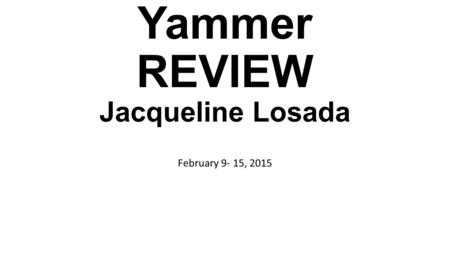Yammer REVIEW Jacqueline Losada February 9- 15, 2015.