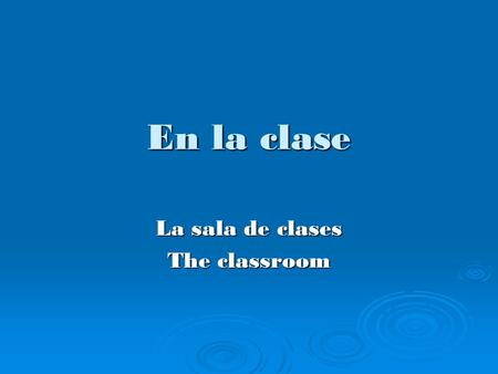 En la clase La sala de clases The classroom. Objectives  Talk about things in the classroom  Ask questions about new words and phrases  Use the Spanish.