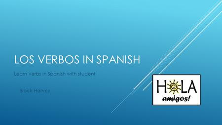 LOS VERBOS IN SPANISH Learn verbs in Spanish with student Brock Harvey.