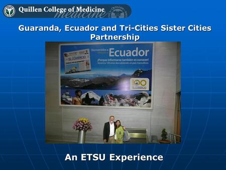 An ETSU Experience Guaranda, Ecuador and Tri-Cities Sister Cities Partnership.