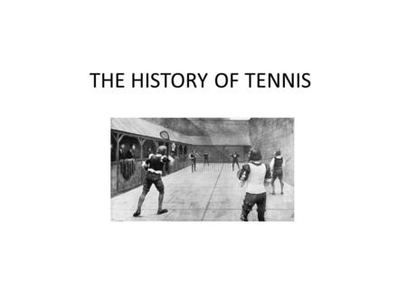 THE HISTORY OF TENNIS. Most historians believe that tennis originated in northern France in the 12th century, but the ball was then struck with the palm.