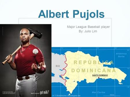 Albert Pujols Major League Baseball player By: Julio Lim.